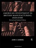 American Investment in British Manufacturing Industry (0415184126) by Dunning, John