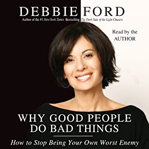 Why Good People Do Bad Things | [Debbie Ford]