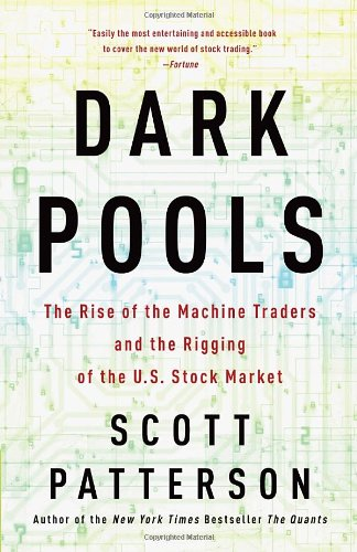 Dark Pools: The Rise of the Machine Traders and the Rigging of the U.S. Stock Market: Scott Patterson: 9780307887184: Amazon.com: Books