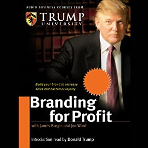 Branding for Profit: Build Your Brand to Increase Sales and Customer Loyalty | [James Burgin, Jon Ward, Trump University]