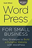 Wordpress for Small Business: Easy Strategies to Build a Dynamic Website with Wordpress (Net Worth Guides)