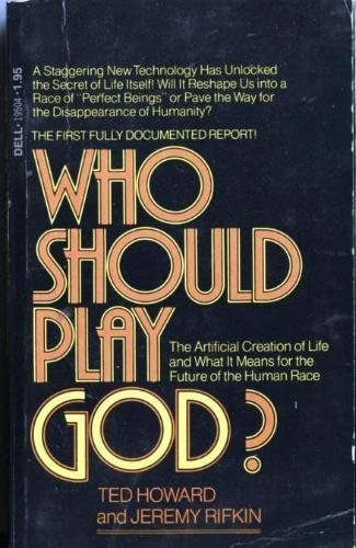 Who should play God? : the artificial creation of life and what it means for the future of the human race