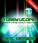 A Grey Utopia - The Story Of A Strang...