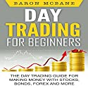 Day Trading for Beginners: The Day Trading Guide for Making Money with Stocks, Options, Forex and More Audiobook by Baron McBane Narrated by Dave Wright