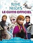 La reine des neiges : Le guide officiel