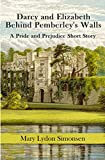 Darcy and Elizabeth - Behind Pemberley's Walls: A Pride and Prejudice Short Story