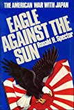 img - for Eagle Against the Sun: The American War with Japan book / textbook / text book