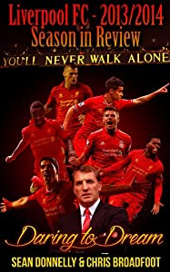 Liverpool FC 2013/2014 Season in Review: Daring to Dream from Chris Broadfoot