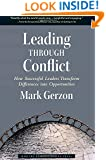 Leading Through Conflict: How Successful Leaders Transform Differences into Opportunities