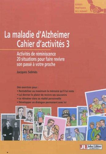 La maladie d'Alzheimer  - Cahier d'activités 3. Activités de réminiscence. 20 situations pour faire revivre son passé à votre proche.