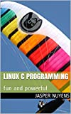 Linux C Programming: fun and powerful (English Edition)