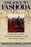 The Race to Fashoda: A European Colonialism And African Resistance In The Scramble For Africa (0747501130) by David Levering Lewis