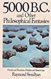 Five Thousand B.C. and Other Philosophical Fantasies (0312295162) by Smullyan, Raymond