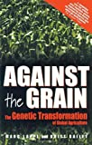 img - for Against the Grain: Genetic Transformation of Global Agriculture book / textbook / text book