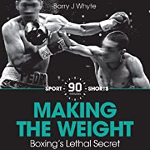 Making the Weight: Boxing's Lethal Secret: Sport Shorts (       UNABRIDGED) by Barry J. Whyte Narrated by Damian Lynch