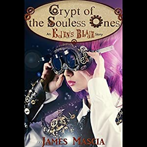 Crypt of the Soulless Ones: An Eden's Blade Story | [James Mascia]
