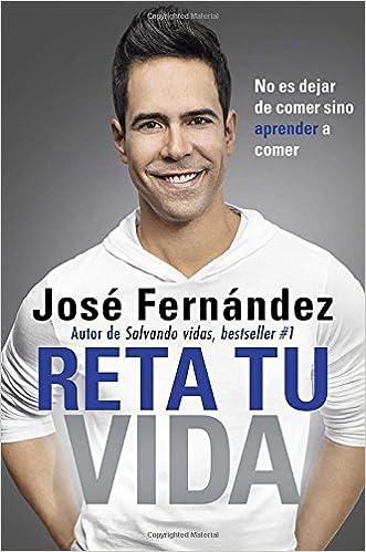 Reta Tu Vida: No es dejar de comer SINO aprender a comer (Spanish Edition) written by Jos%C3%A9 Fernandez