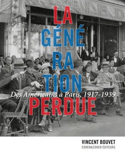La Génération perdue. Des Américains à Paris, 1917-1939