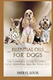 img - for Essential Oils for Dogs: The Complete Guide to Safely Using Essential Oils on Your Dog (Essential Oils, Aromatherapy, Essential Oils for Dogs, Dog ... free kindle books essential oils) (Volume 2) book / textbook / text book