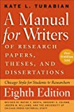 A Manual for Writers of Research Papers, Theses, and Dissertations, Eighth Edition: Chicago Style for Students and Researchers (Chicago Guides to Writing, Editing, and)
