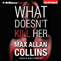 What Doesn't Kill Her: A Thriller (       UNABRIDGED) by Max Allan Collins Narrated by Dan John Miller