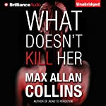 What Doesn't Kill Her: A Thriller | Max Allan Collins