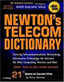Newton's Telecom Dictionary, 21st Edition: Covering Telecommunications, Networking, Information Technology, The Internet, Fiber Optics, RFID, Wireless, and VoIP