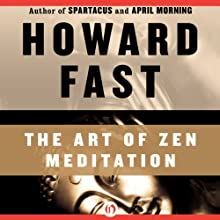 The Art of Zen Meditation (       UNABRIDGED) by Howard Fast Narrated by Neil Hellegers