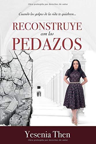 RECONSTRUYE CON LOS PEDAZOS  [THEN, YESENIA] (Tapa Blanda)