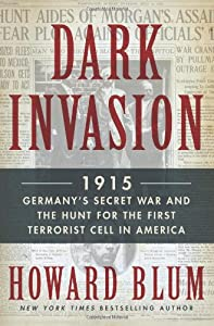 Dark Invasion: 1915: Germany's Secret War and the Hunt for the First Terrorist Cell in America by Harper