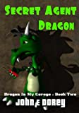 img - for Secret Agent Dragon (Dragon In My Garage) (Volume 2) book / textbook / text book