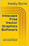 Inkscape Free Vector Graphics Software: How to use the Best Free Vector Graphics Software (English Edition)