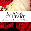 Change of Heart: An LDS Novel (       UNABRIDGED) by Roseanne Evans Wilkins Narrated by Tim J. Gracey
