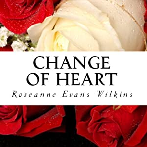 Change of Heart: An LDS Novel | [Roseanne Evans Wilkins]