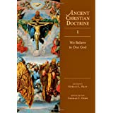 We Believe in One God (Ancient Christian Doctrine) ~ Gerald L. Bray