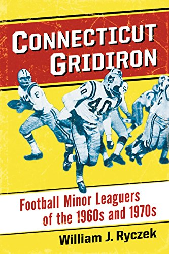 Connecticut Gridiron: Football Minor Leaguers of the 1960s and 1970s