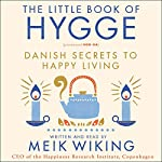 The Little Book of Hygge: Danish Secrets to Happy Living | Meik Wiking