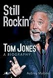 Still Rockin': Tom Jones, A Biography