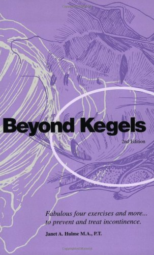 Beyond Kegels: Fabulous Four Exercises & More to Prevent & Treat Incontinence 2nd Ed.