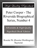 Peter Cooper - The Riverside Biographical Series, Number 4