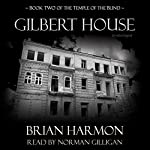 Gilbert House: The Temple of the Blind Series, Book 2 | Brian Harmon