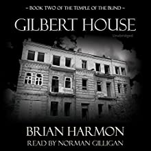 Gilbert House: The Temple of the Blind Series, Book 2 (       UNABRIDGED) by Brian Harmon Narrated by Norman Gilligan
