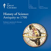 History of Science: Antiquity to 1700 Lecture Auteur(s) :  The Great Courses Narrateur(s) : Professor Lawrence M. Principe