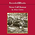 Never Call Retreat: The Centennial History of the Civil War, Volume 3 | Bruce Catton