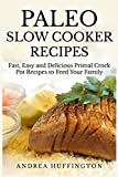 Paleo Slow Cooker Recipes: 65 Fast, Easy and Delicious Primal Crock Pot Recipes to Feed Your Family