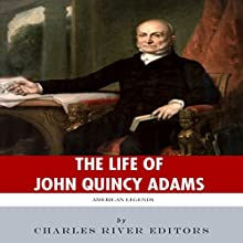 American Legends: The Life of John Quincy Adams Audiobook by  Charles River Editors Narrated by Scott Clem
