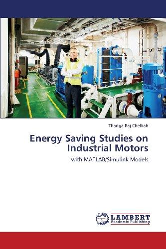 Energy Saving Studies on Industrial Motors: with MATLAB/Simulink Models