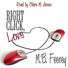 Right Click, Love Audiobook by M. B. Feeney Narrated by Claire M. James