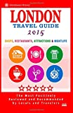 London Travel Guide 2015: Shops, Restaurants, Attractions & Nightlife in London, England (City Travel Guide 2015)