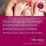 Zeugung, Schwangerschaft und Geburt noch einmal bewusst erleben | Robert Betz